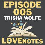 Episode 005 – Trisha Wolfe talks writing process